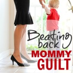 TIps for Healing Mommy Guilt found at http://dailymom.com/nurture/beating-back-mommy-guilt/